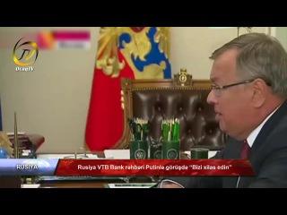 """Rusiya VTB Bank rəhbəri Putinlə görüşdə """"Bizi xilas edin"""""""