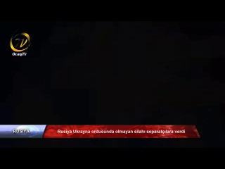 Rusiya Ukrayna ordusunda olmayan silahı separatçılara verdi