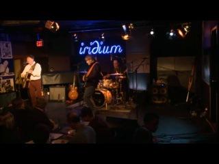 Savoy Brown*: Live at Iridium Jazz Club, NYC, USA, 2013-10-19.Set 1