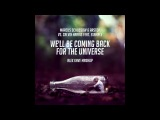 Marcus Schossow &amp Arston vs. Calvin Harris feat. Example - We'll Be Coming Back For The Universe (ALEX KAVE Mashup)