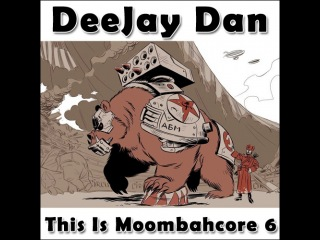 DeeJay Dan - This Is MOOMBAHCORE 6 [2014]