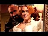 «Хюррем и Сулейман» под музыку [Величне століття] Роксолана - Территория любви. Picrolla