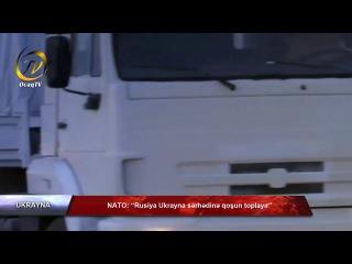 """NATO: """"Rusiya Ukrayna sərhədinə qoşun toplayır"""""""