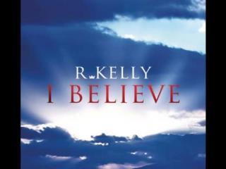 R Kelly - I Believe