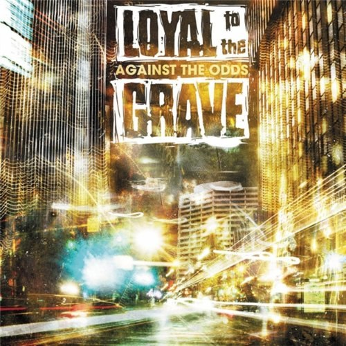 Loyal To The Grave - Against The Odds (2012)