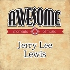 Jerry Lee Lewis альбом Awesome Moments of Music.