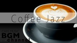 Coffee Jazz Music - Relaxing Bossa Nova Music - Cafe Music For Study, work - Background Music