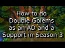 How to do Double Golems as an Ad and a Support in Season 3 League of Legends LoL
