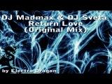 DJ Madmax &amp DJ Sveta - Return Love (Original Mix)