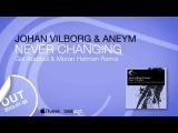 Johan Vilborg &amp Aneym - Never Changing (Gal Abutbul &amp Moran Helman Remix) Captured Music