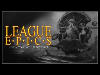 League Epics - I Knew You Would Do That