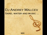 Dj Andrey Malcev - sand, water and music ...