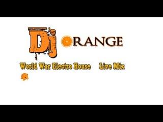 Dj Orange World War Electro House 55 Summer Live Set