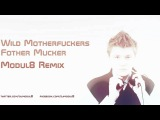 Wild Motherfuckers -- Fother Mucker (Modul8 Remix) (Preview)
