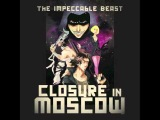 Closure In Moscow - The Impeccable Beast