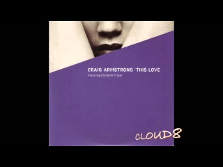 Craig Armstrong Featuring Elizabeth Fraser - This Love