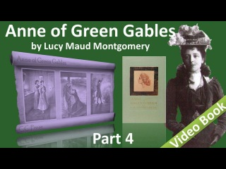 Part 4 - Anne of Green Gables by Lucy Maud Montgomery (Chs 29-38)