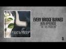 "Every Bridge Burned   ""Fix"" The Problem"