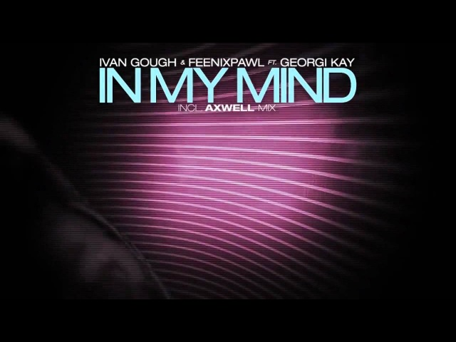 Ivan Gough Feenixpawl feat. Georgi Kay - In My Mind (Axwell Mix)