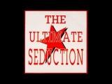 The Ultimate Seduction - The Ultimate seduction