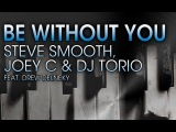 Steve Smooth, Joe C &amp DJ Torio Feat. Drew Delneky - Be Without You