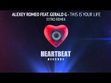 Alexey Romeo feat. Gerald G - This Is Your Life (EITRO Remix)