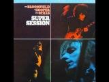 Mike Bloomfield, Al Kooper, Steve Stills - Super Session Full Album
