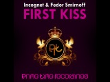 Incognet &amp Fedor Smirnoff First Kiss (GANDI Remix)