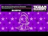 Max Graham &amp Perpetuous Dreamer - The Sound of F.Y.C. (Tigran Oganezov Mashup)