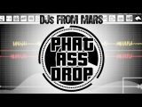 DJs From Mars - Phat Ass Drop (Official Video)