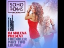 Friendler part2 lounge mixed by dj Malena (Soho Rooms)