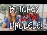 Bitches LOVE Ukulele