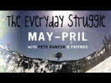 Everyday Struggle - May-pril in Tahoe with Pete Kukesh