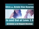 Eitro vs. Armin van Buuren - In And Out Of Love 2.0 (Slider &amp Magnit Mashup)