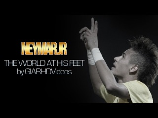 Neymar Jr - The World At His Feet | HD by GIAR
