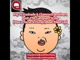 Psy vs Kaskade &amp Glamrock Brothers - Push The Gangnam Style MaxxHouse &amp HungryBeat Mash Up