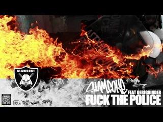 Slam Coke feat OerjgrindeR - Fuck The Police - HD - 2012 - Free DWNLD