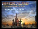 Sasha Virus feat. Dilara - I built Moscow , next to you ( Luca Lombardi Remix )