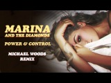 MARINA AND THE DIAMONDS - POWER & CONTROL [Michael Woods Remix]