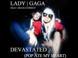 Devastated (ate my heart) - Lady Gaga Feat. Space Cowboy