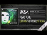 Psyko Punkz - Left With The Wrong (TNT aka Technoboy n Tuneboy Remix) (Official HQ Preview)