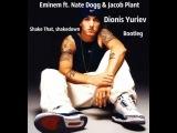 Eminem ft. Nate Dogg & Jacob Plant- Shake That, shakedown(Dionis Yuriev Bootleg)
