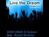 GOSH CRASH, DJ Godunov feat. Roman Shukshin - Live the dream (Original Mix)