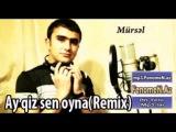 Mursel ve EltacYeni - Ay qiz sen oyna 2012