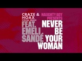 Naughty Boy feat. Emeli Sande - Never Be Your Woman Craze &amp Hoax Vocal Remix OUT NOW!