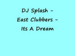 DJ Splash - East Clubbers - Its A Dream
