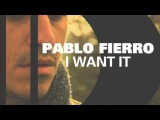 Pablo Fierro - I Want It (Promo Edit)