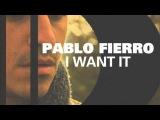 Pablo Fierro - I Want It (Promo Edit)