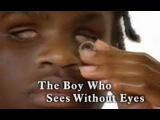 """Экстраординарные Люди  Extraordinary People -""""The Boy who Sees Without Eyes"""""""