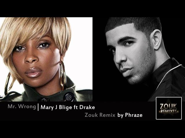Mr. Wrong Zouk Remix - Mary J Blige ft Drake